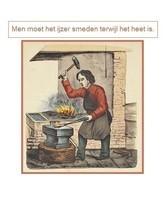 Men moet het ijzer smeden terwijl het heet is.