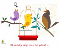 Elk vogeltje zingt zoals het gebekt is.