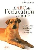 l'ABC de l'éducation canine de Arden Moore