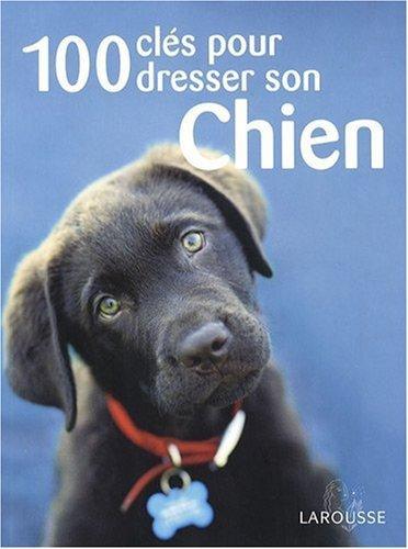 100 clés pour dresser son chien de Sarah Fisher et Miller