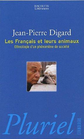 Les Français et leurs animaux, Ethnologie d'un phénomène de société de Digard