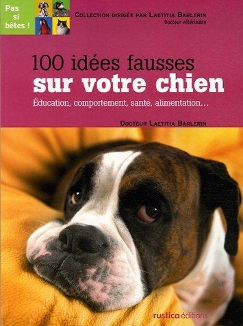 100 idées fausses sur votre chien de Barlerin