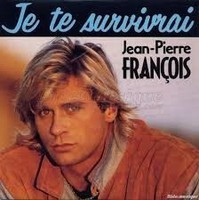 "Jean-Pierre François - ""Je te survivrai"""