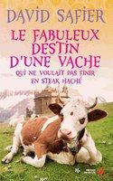 le-fabuleux-destin-dune-vache-qui-ne-voulait-pas-finir-en-steak-hache
