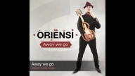 O R I E N S I -  Away we go